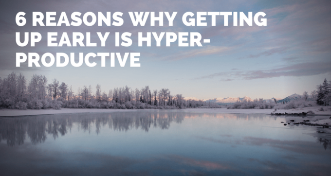 6 reasons why getting up early is hyper produtive