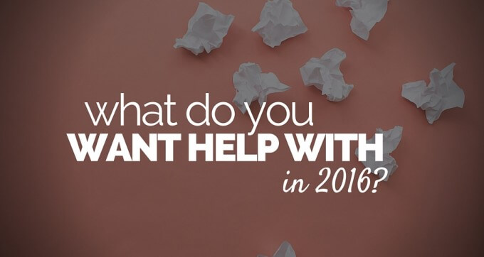 what do you want help with in 2016