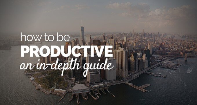 how to be productive an in depth guide
