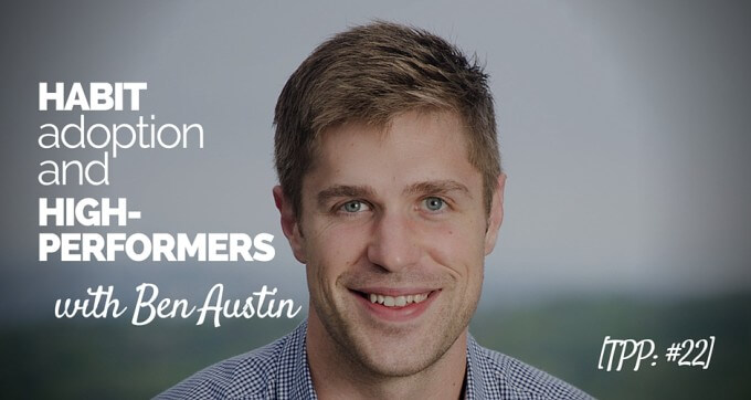 habit adoption and high performers with ben austin