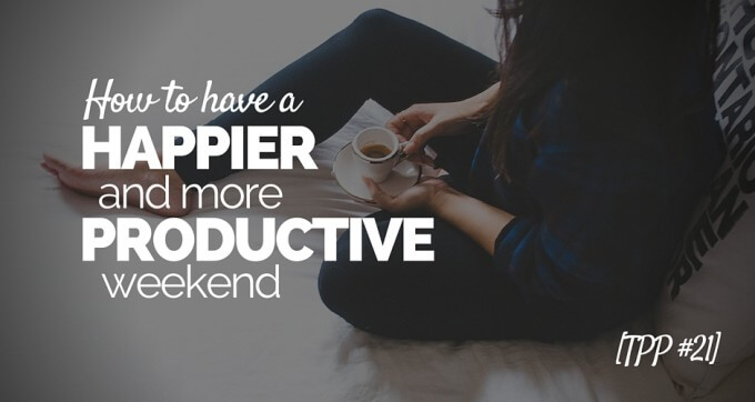 how to have a happier and more productive weekend