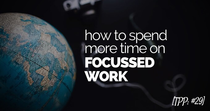 how to spend more time on focussed work
