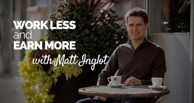 work less and earn more with matt inglot