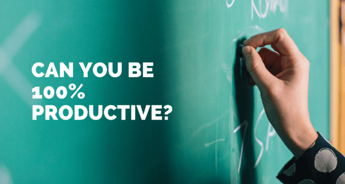 can you be 100 percent productive