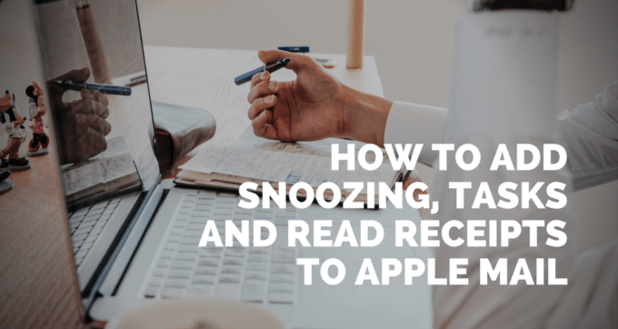 how to add snoozing tasks and read receipts to apple mail