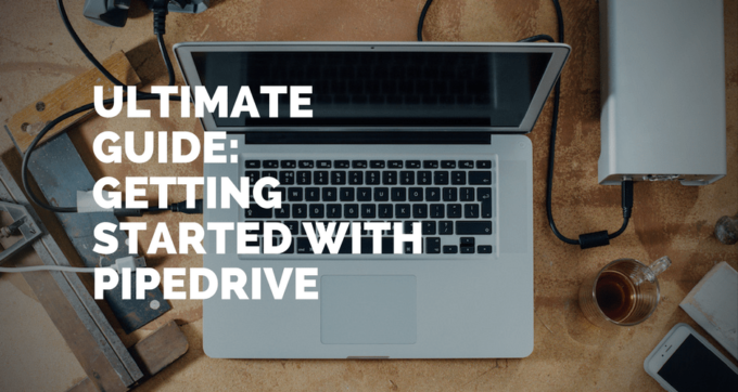 ultimate guide getting started with pipedrive sales crm