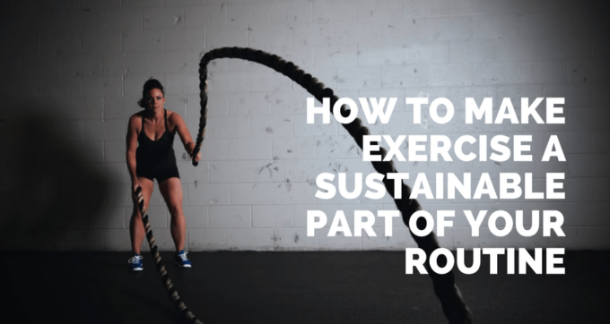 how to make exercise a sustainable part of your routine