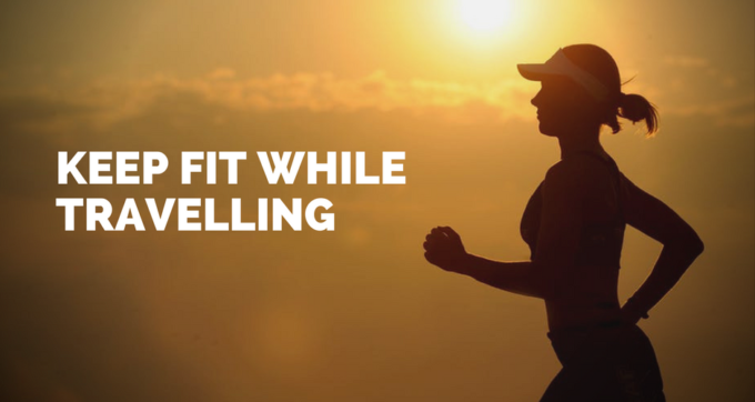 Keep Fit While Travelling