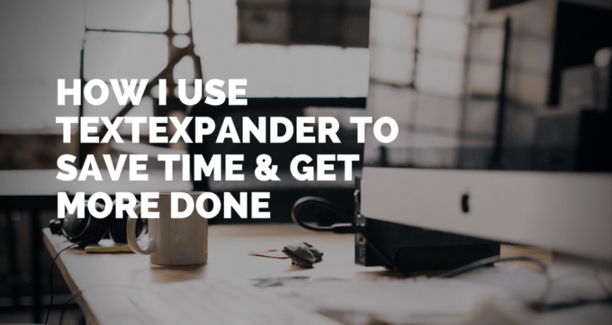 how I use textexpander to save time and get more done
