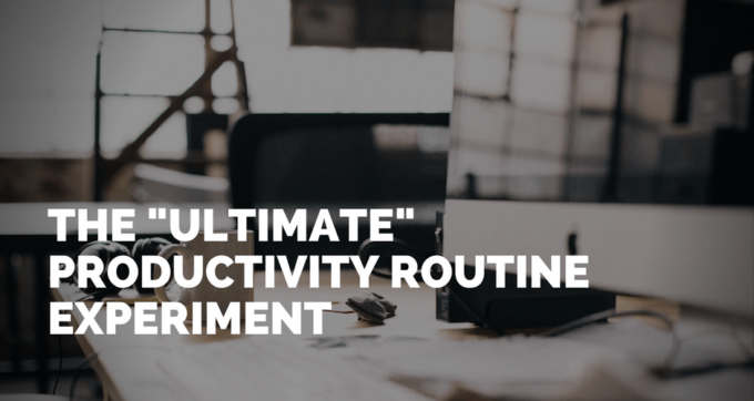 the ultimate productivity routine experiment