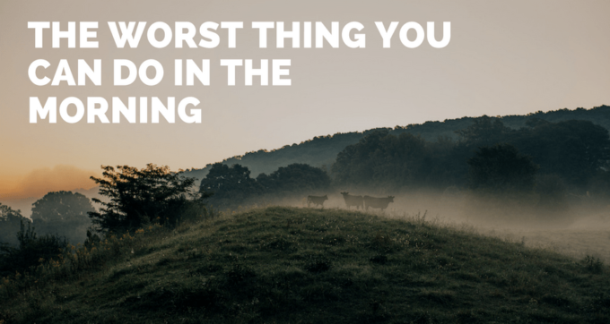 the worst thing you can do in the morning