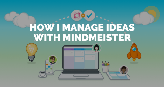 how I manage ideas with mindmeister