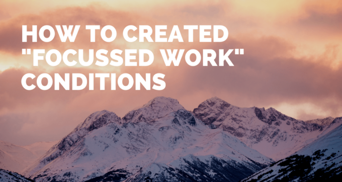 how to create focussed work conditions