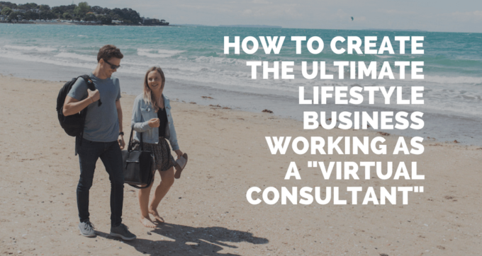 how to create the ultimate lifestyle business by working as a virtual consultant