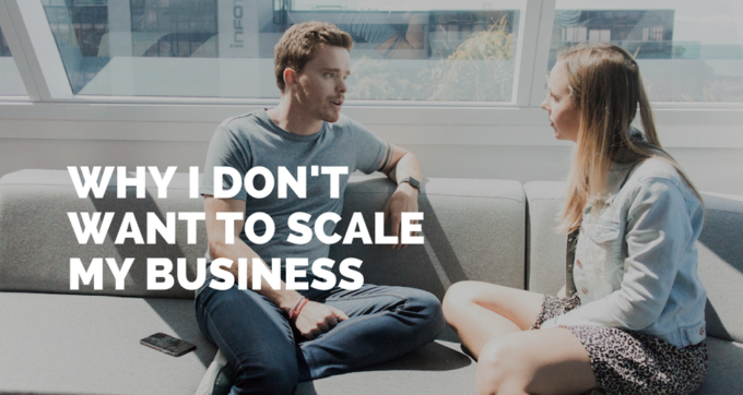 why I don't want to scale my business