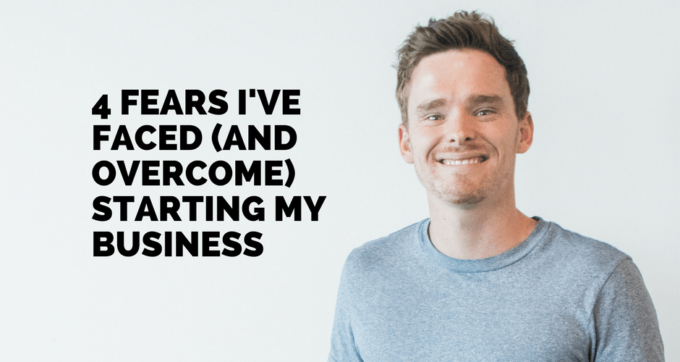 4 fears ive faced and ovecome growing my business