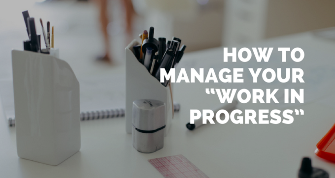 how to manage your work in progress