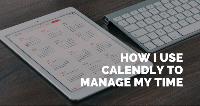 how I use calendly to mxanage my time
