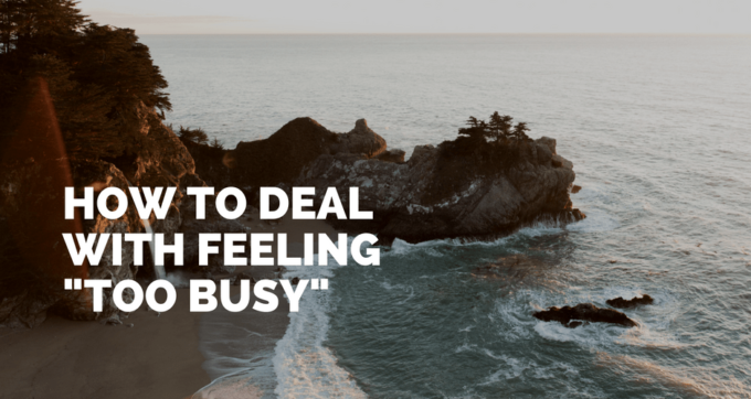 how to deal with feeling too busy