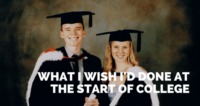 what I wish I'd done at the start of college
