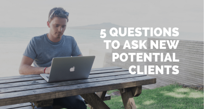 5 questions to ask new potential clients