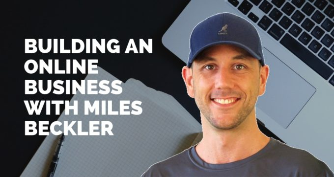 building an online business with miles beckler