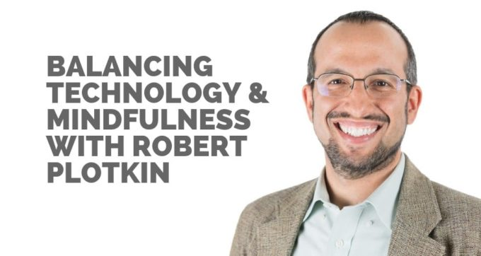 Balancing technology and mindfulness with Robert Plotkin