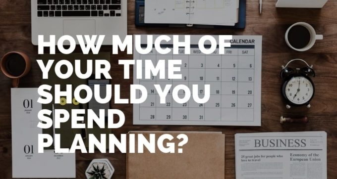 how much time should you spend planning