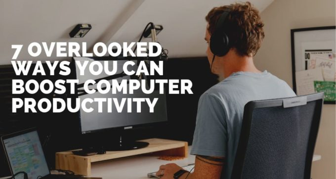 7 Overlooked ways you can boost computer productivity