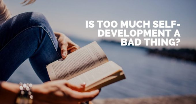 is too much self-development a bad thing