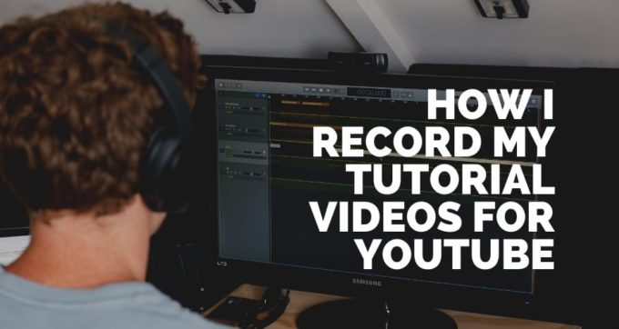 how I record my tutorial videos for youtube