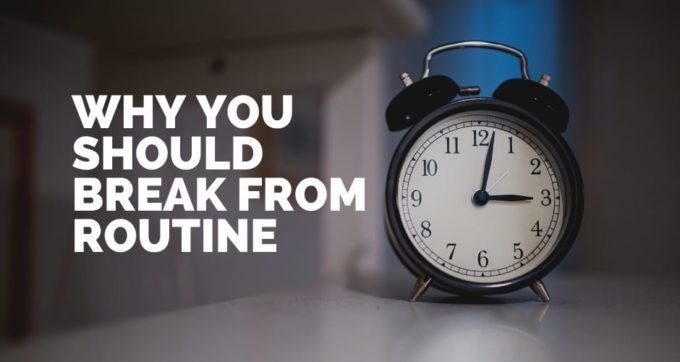 why you should break from routine