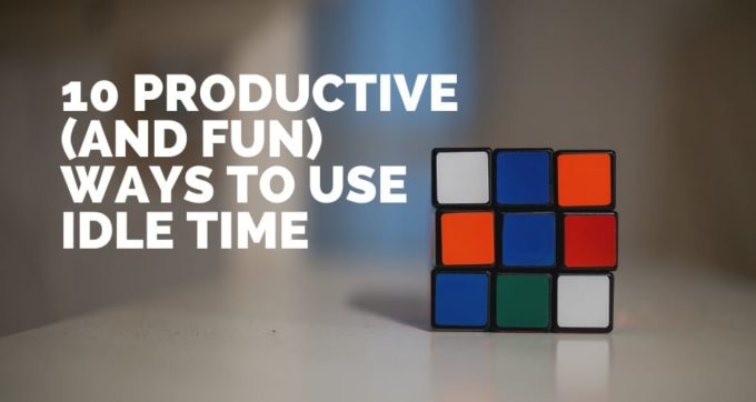 10 Productive (and fun) ways to use idle time