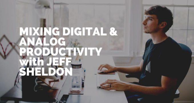 mixing digital & analog productivity with jeff sheldon [pmp #177]