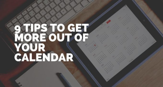 9 tips to get more out of your calendar