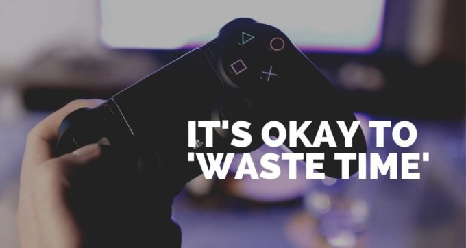 its okay to waste time