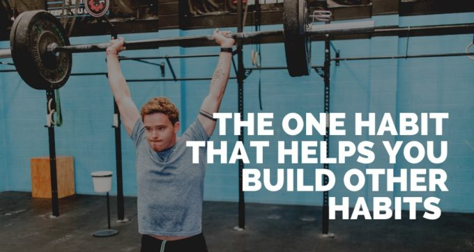 the one habit that helps you build other habits