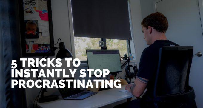 5 Tricks to Instantly Stop Procrastinating