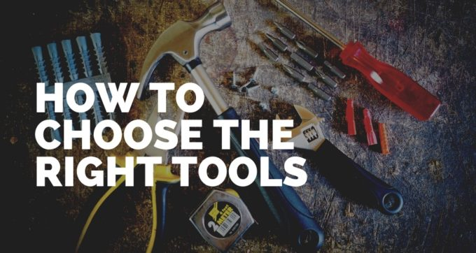how to choose the right tools