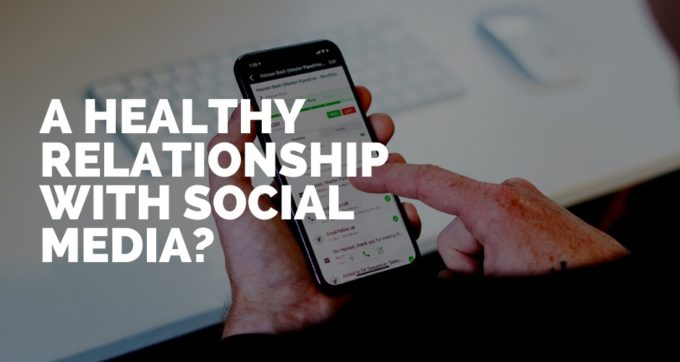 a healthy relationship with social media